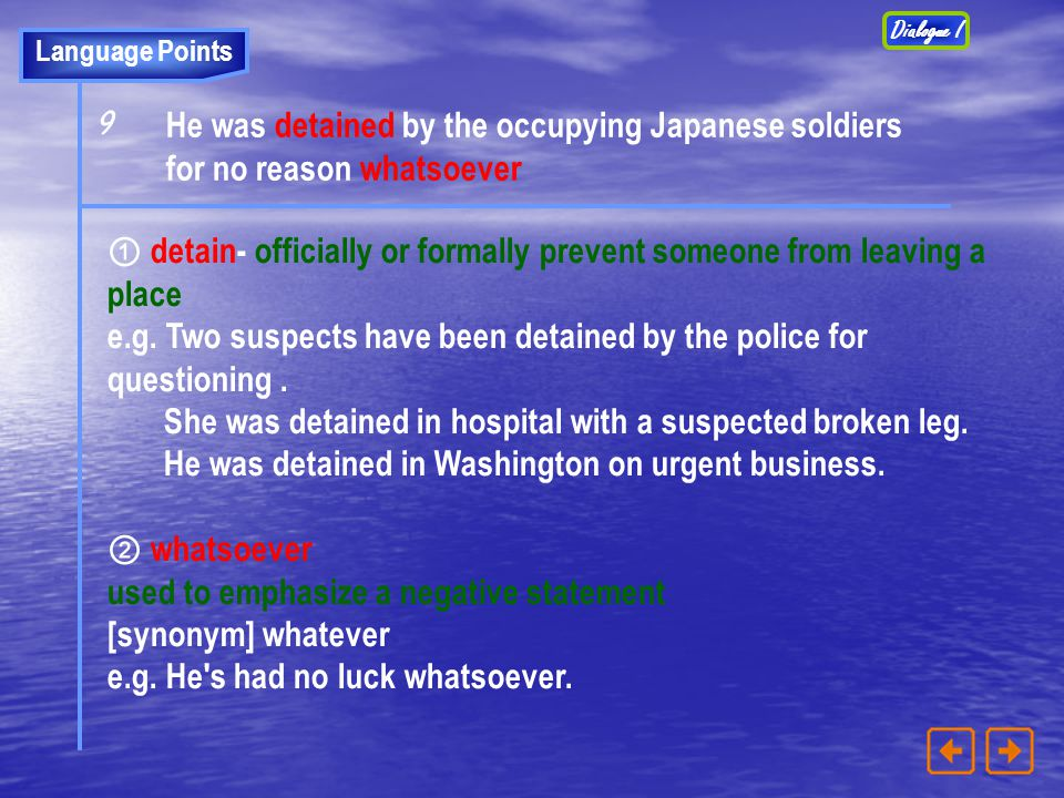 Dialogue I Language Points. 9. He was detained by the occupying Japanese soldiers for no reason whatsoever.