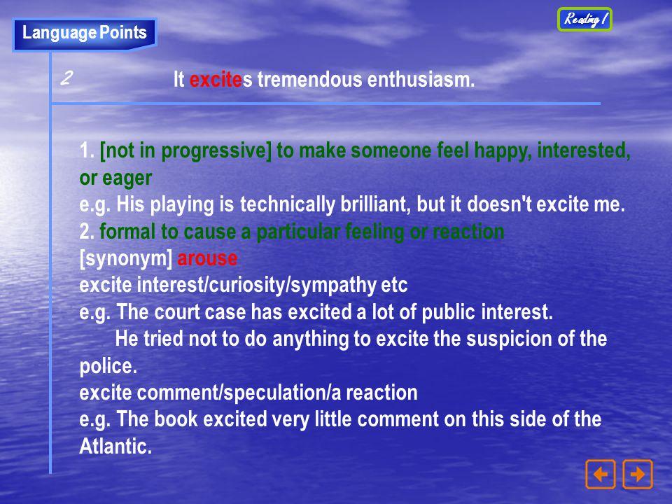 2 It excites tremendous enthusiasm.