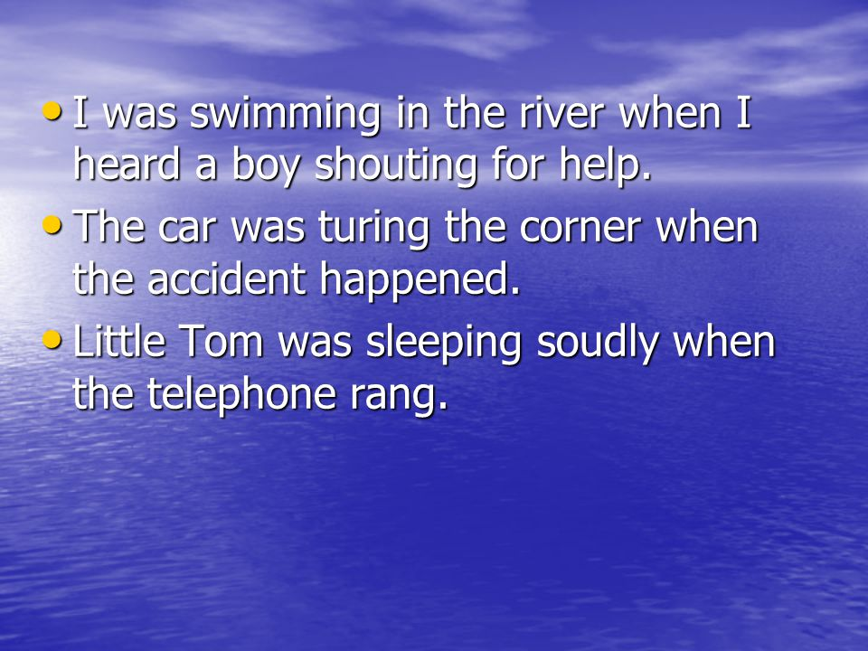 I was swimming in the river when I heard a boy shouting for help.