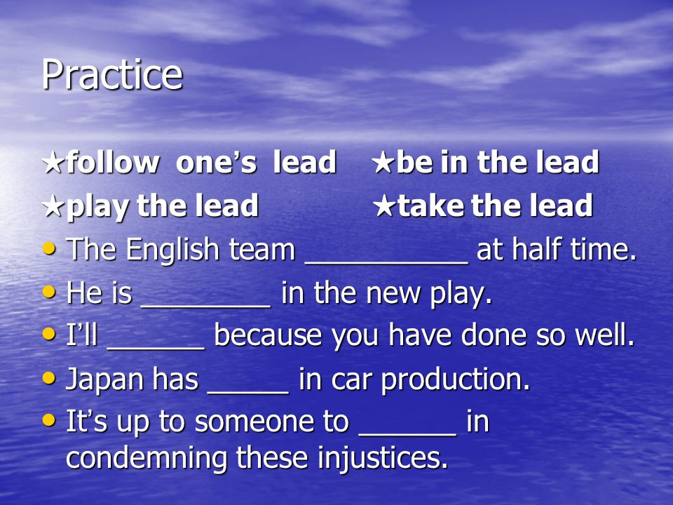 Practice ★follow one's lead ★be in the lead