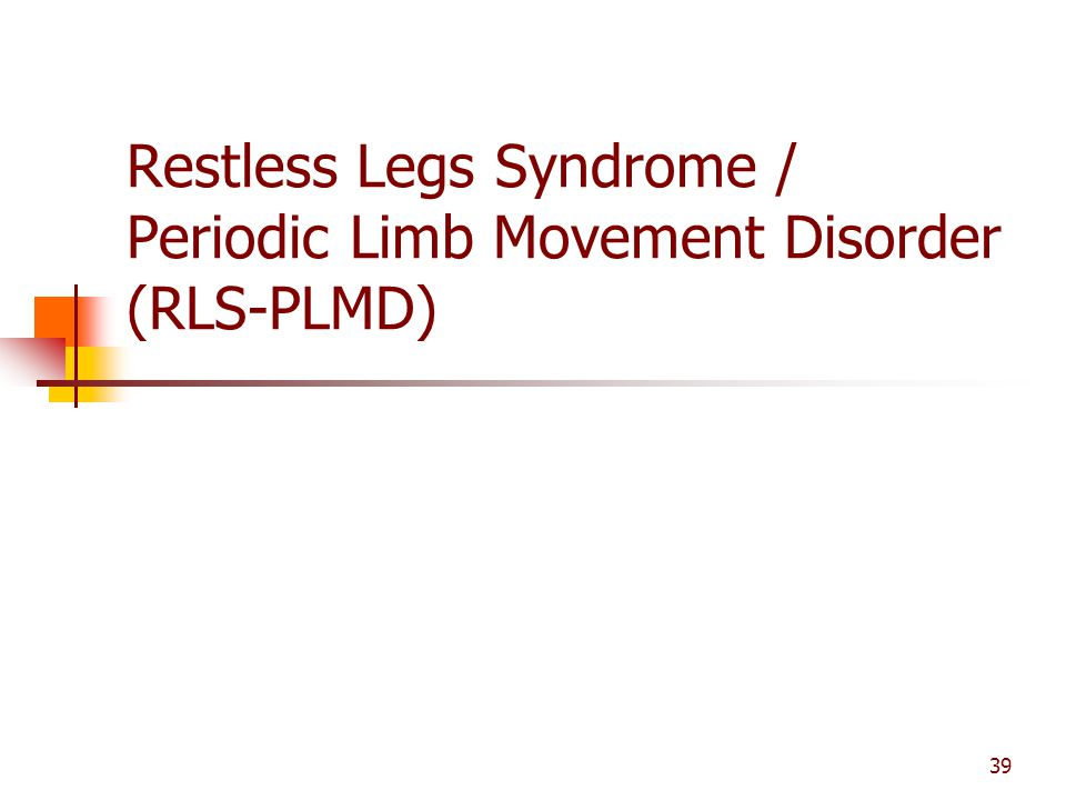 Restless Legs Syndrome / Periodic Limb Movement Disorder (RLS-PLMD)