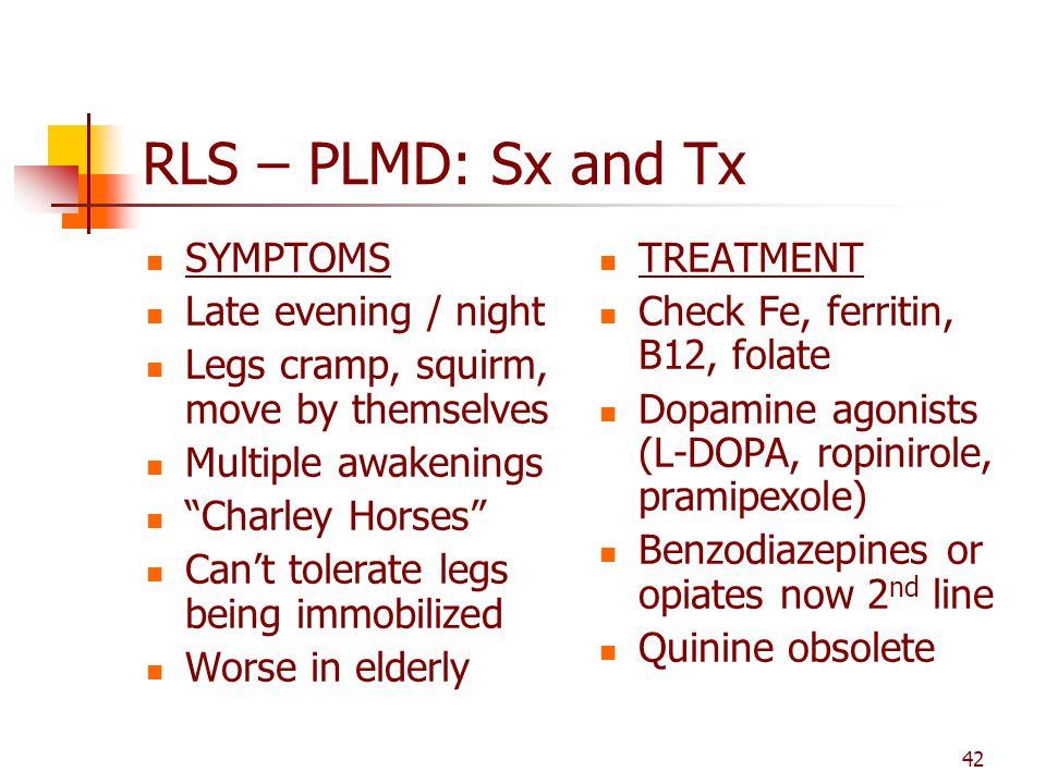 RLS – PLMD: Sx and Tx SYMPTOMS Late evening / night