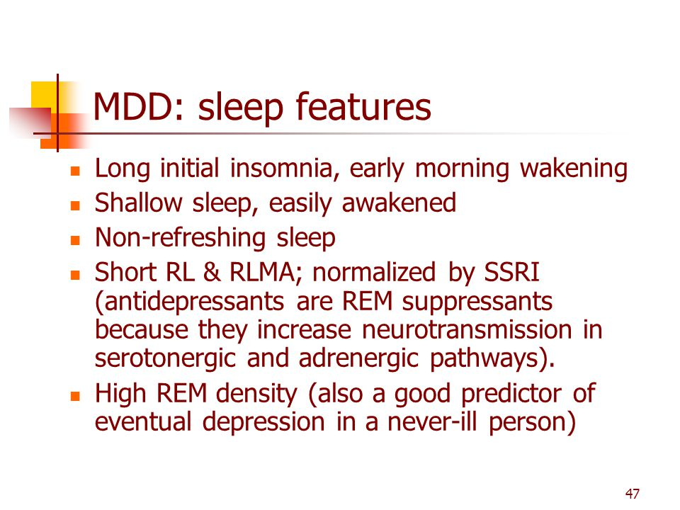 MDD: sleep features Long initial insomnia, early morning wakening