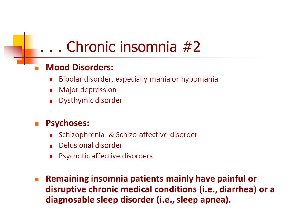. . . Chronic insomnia #2 Mood Disorders: Psychoses: