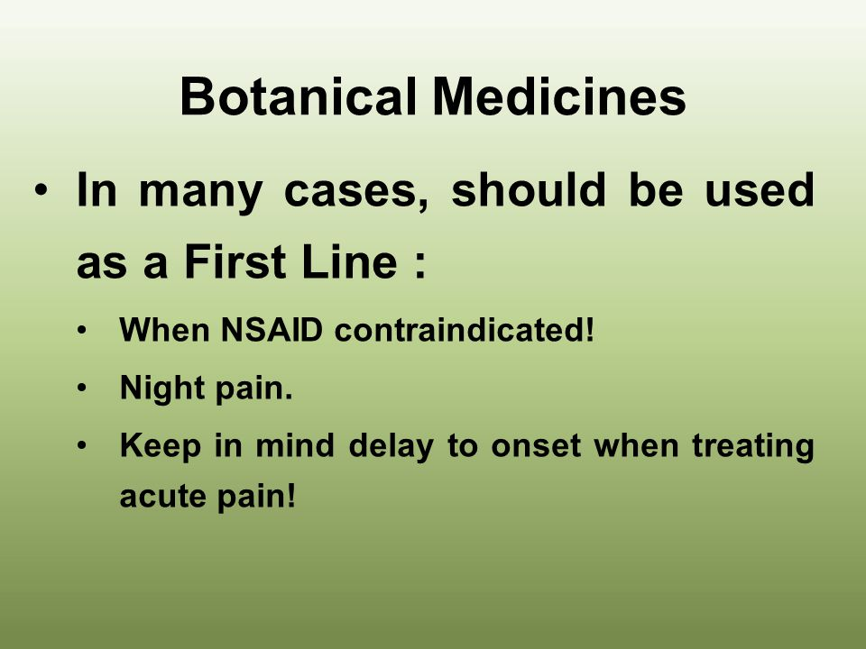 Botanical Medicines In many cases, should be used as a First Line :