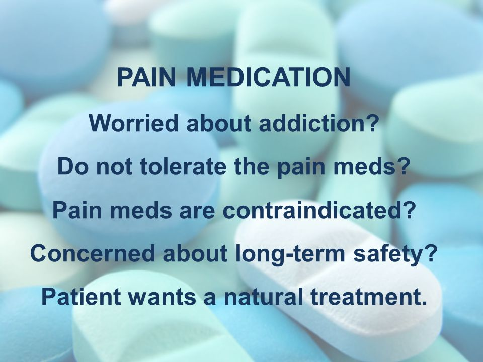 PAIN medication Worried about addiction. Do not tolerate the pain meds