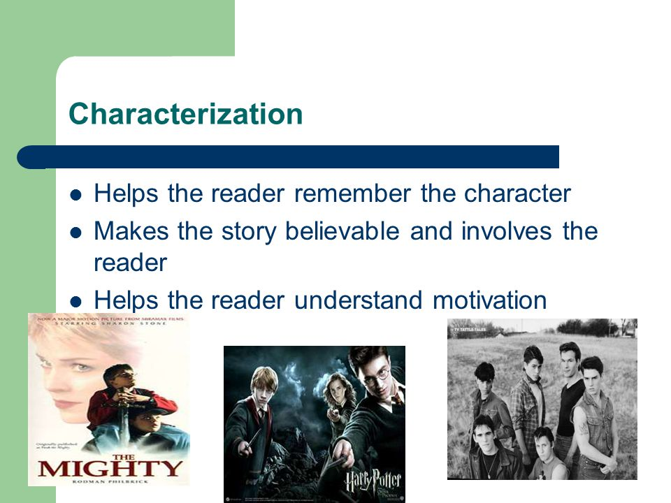 Characterization Helps the reader remember the character