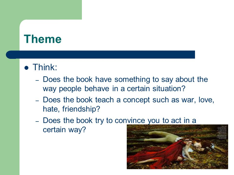 Theme Think: Does the book have something to say about the way people behave in a certain situation