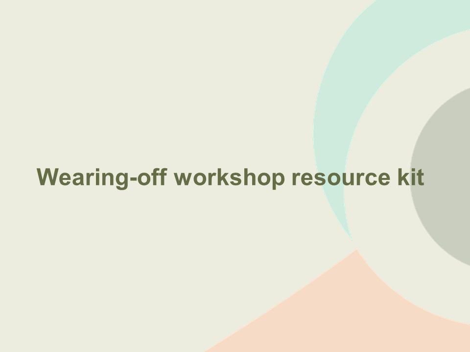 Wearing-off workshop resource kit