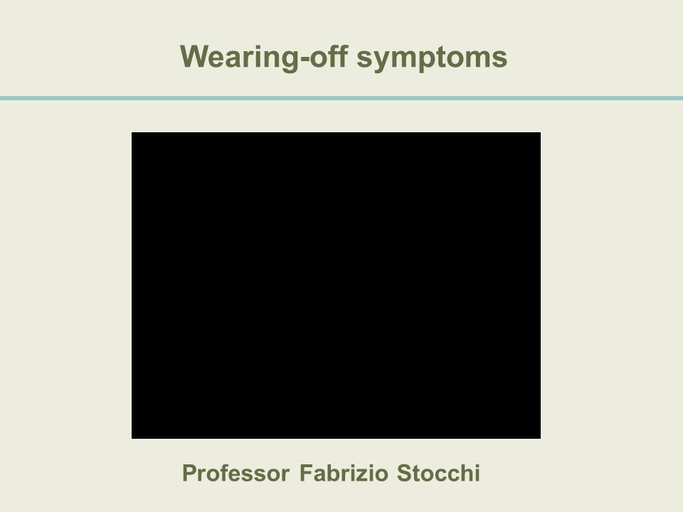 Wearing-off symptoms Professor Fabrizio Stocchi