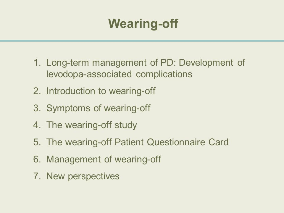 Wearing-off Long-term management of PD: Development of levodopa-associated complications. Introduction to wearing-off.