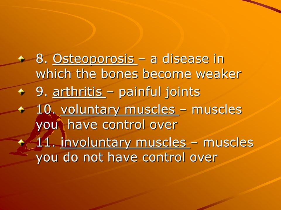 8. Osteoporosis – a disease in which the bones become weaker