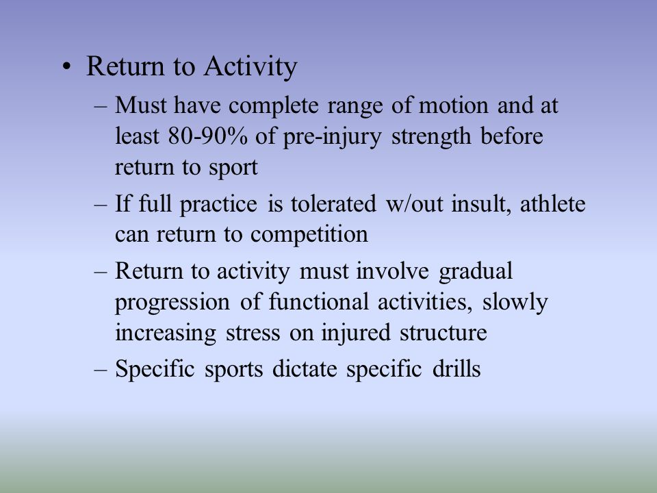 Return to Activity Must have complete range of motion and at least 80-90% of pre-injury strength before return to sport.