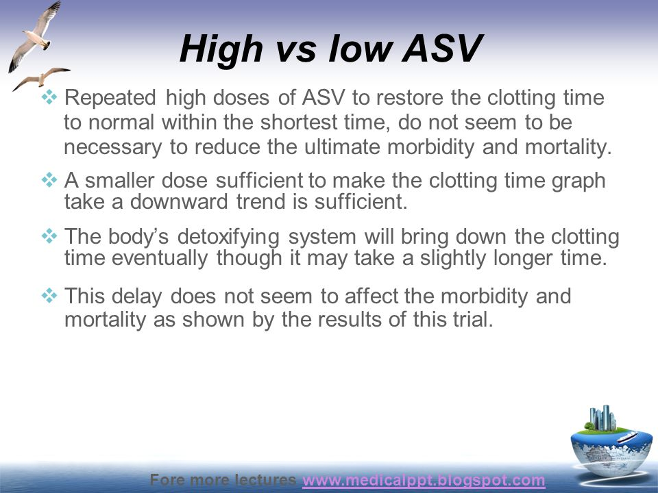 High vs low ASV Repeated high doses of ASV to restore the clotting time. to normal within the shortest time, do not seem to be.