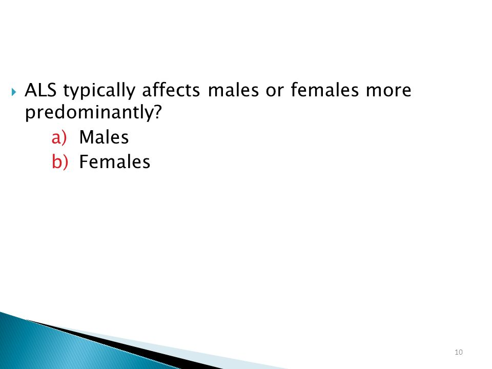 ALS typically affects males or females more predominantly