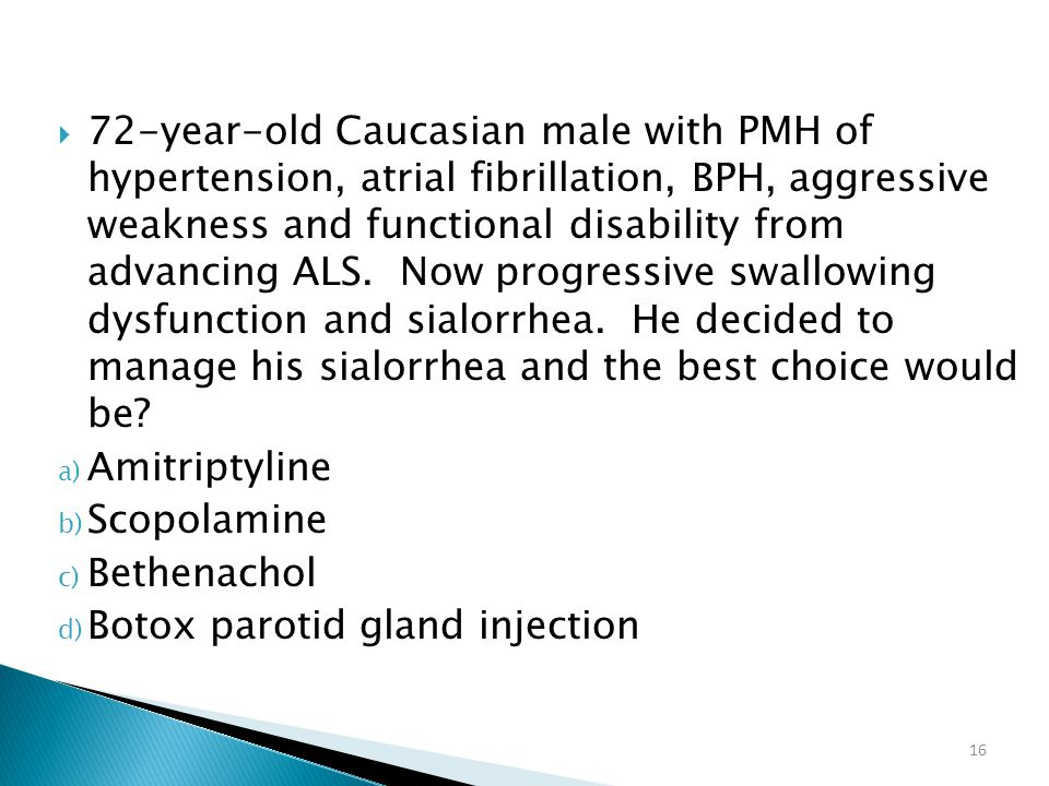72-year-old Caucasian male with PMH of hypertension, atrial fibrillation, BPH, aggressive weakness and functional disability from advancing ALS. Now progressive swallowing dysfunction and sialorrhea. He decided to manage his sialorrhea and the best choice would be