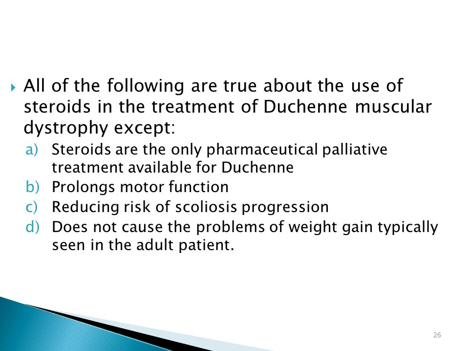 All of the following are true about the use of steroids in the treatment of Duchenne muscular dystrophy except: