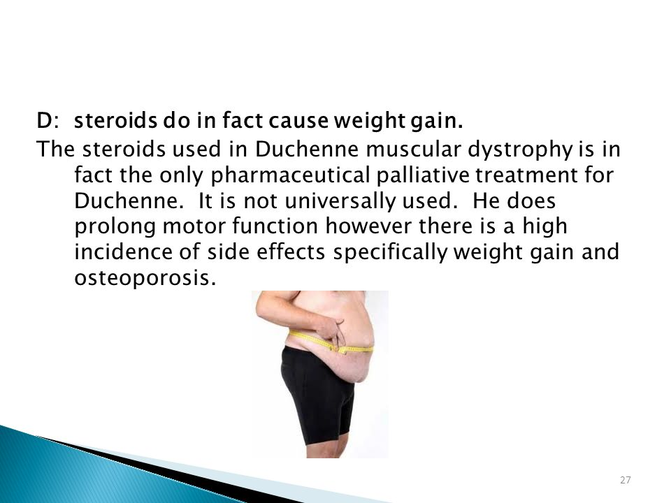 D: steroids do in fact cause weight gain.