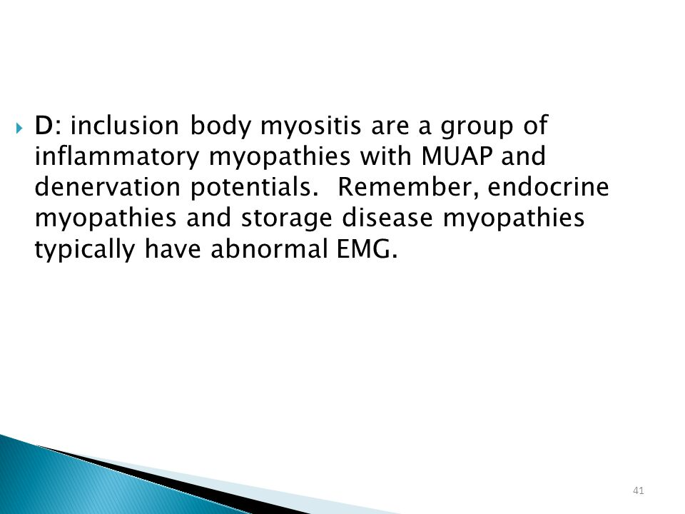 D: inclusion body myositis are a group of inflammatory myopathies with MUAP and denervation potentials.