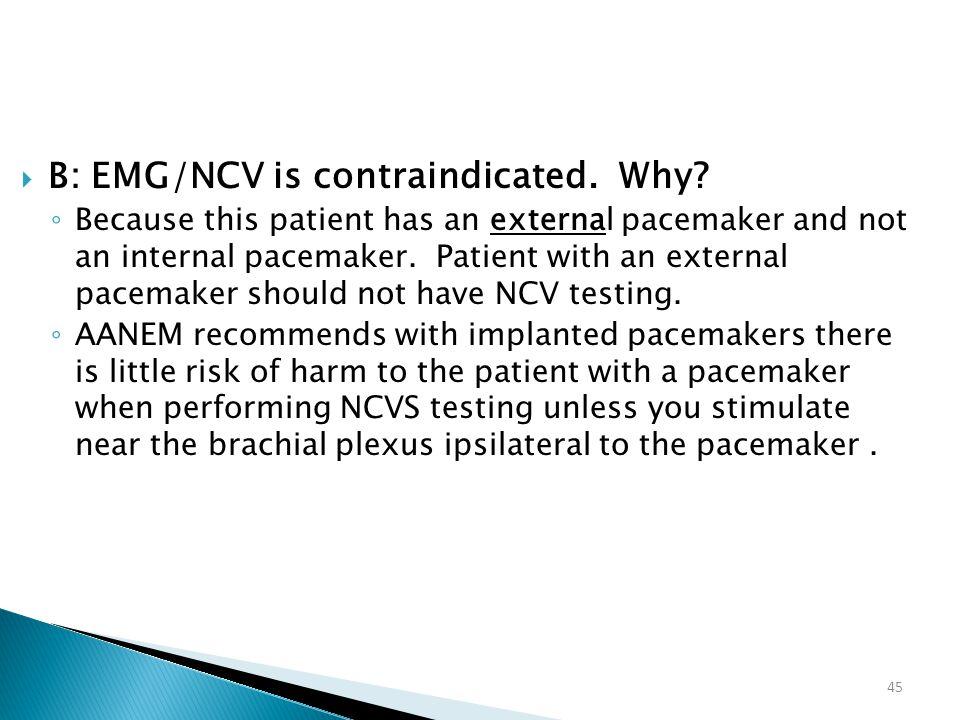 B: EMG/NCV is contraindicated. Why
