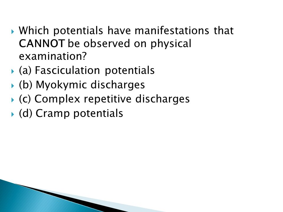 Which potentials have manifestations that CANNOT be observed on physical examination