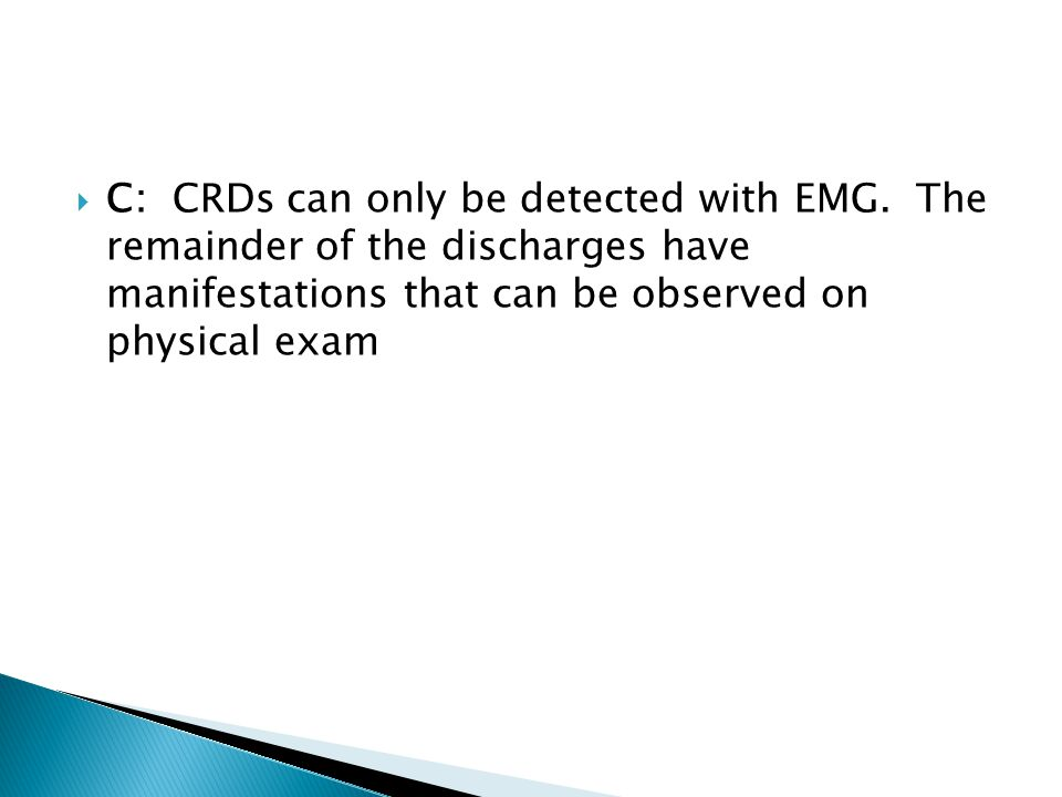 C: CRDs can only be detected with EMG
