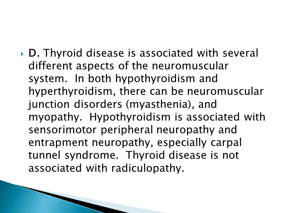 D. Thyroid disease is associated with several different aspects of the neuromuscular system.