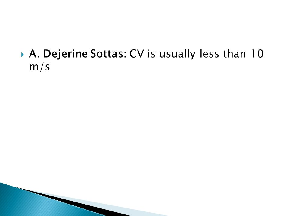 A. Dejerine Sottas: CV is usually less than 10 m/s