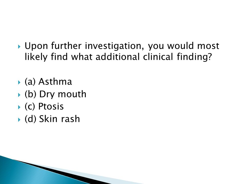 Upon further investigation, you would most likely find what additional clinical finding