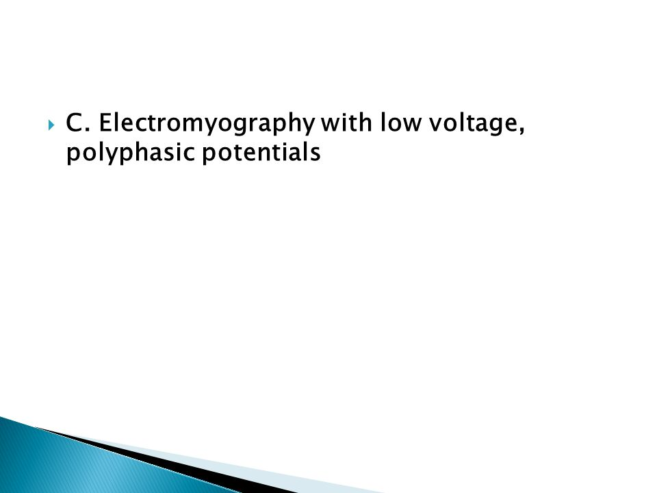 C. Electromyography with low voltage, polyphasic potentials