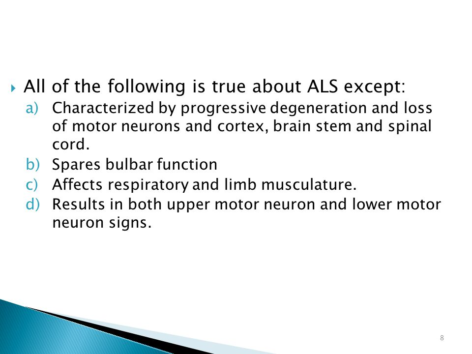 All of the following is true about ALS except: