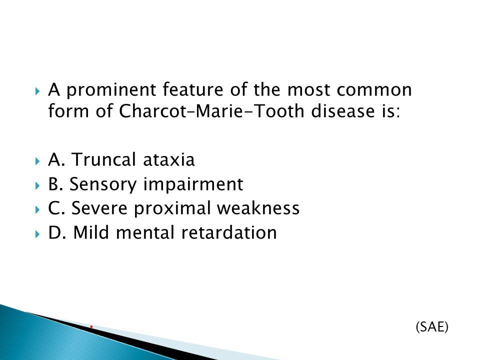 C. Severe proximal weakness D. Mild mental retardation