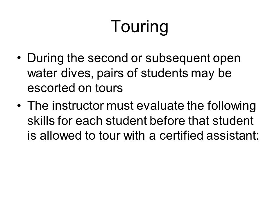 Touring During the second or subsequent open water dives, pairs of students may be escorted on tours.