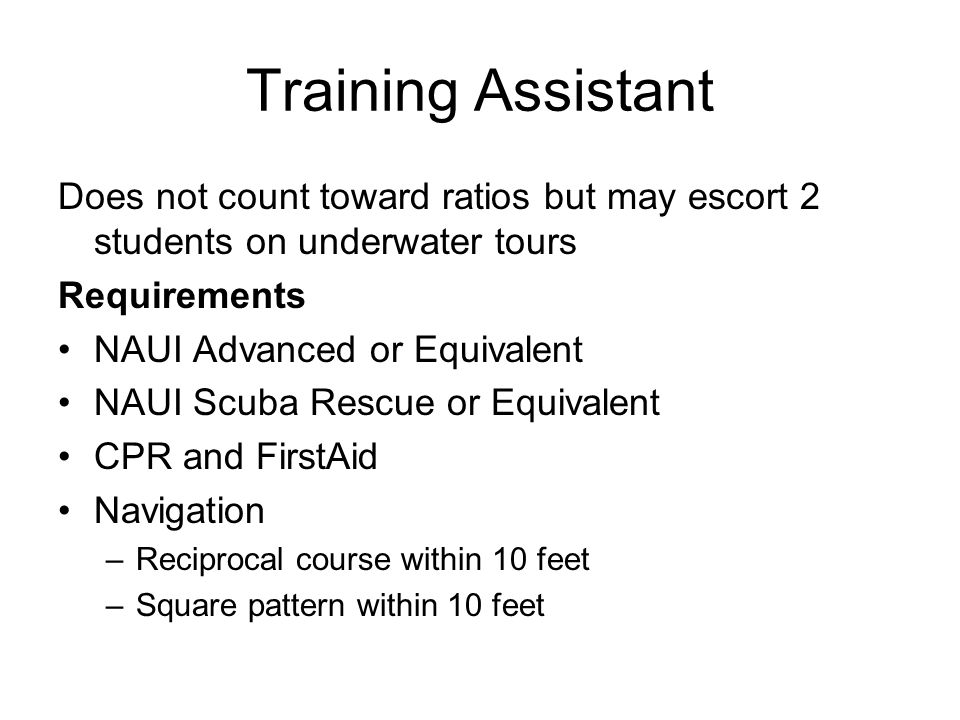 Training Assistant Does not count toward ratios but may escort 2 students on underwater tours. Requirements.