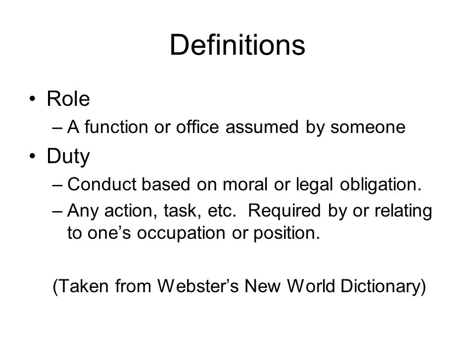 Definitions Role Duty A function or office assumed by someone