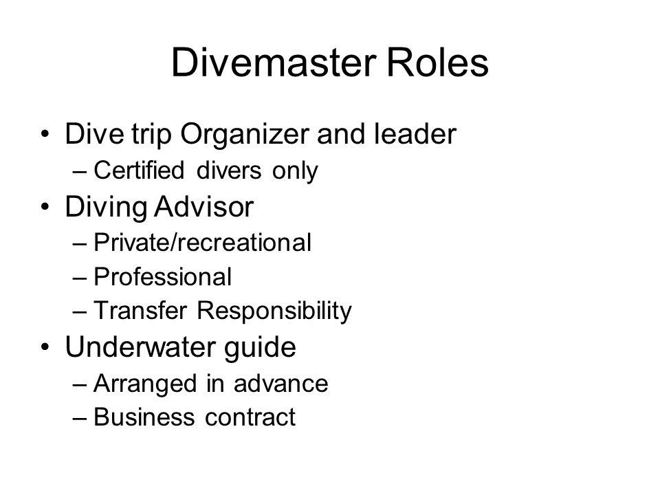 Divemaster Roles Dive trip Organizer and leader Diving Advisor