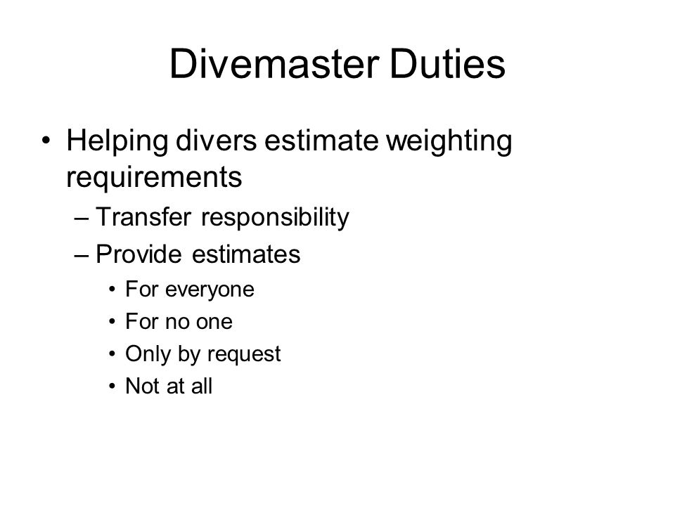 Divemaster Duties Helping divers estimate weighting requirements