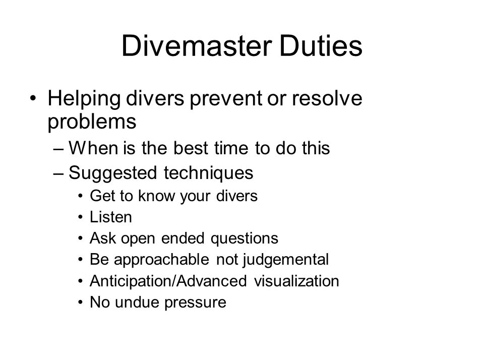 Divemaster Duties Helping divers prevent or resolve problems
