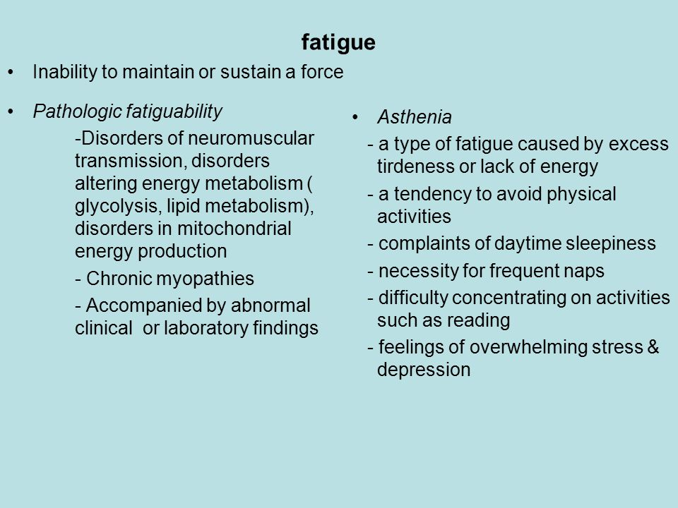 fatigue Inability to maintain or sustain a force