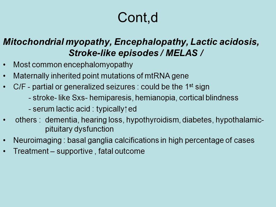 Cont,d Mitochondrial myopathy, Encephalopathy, Lactic acidosis, Stroke-like episodes / MELAS /
