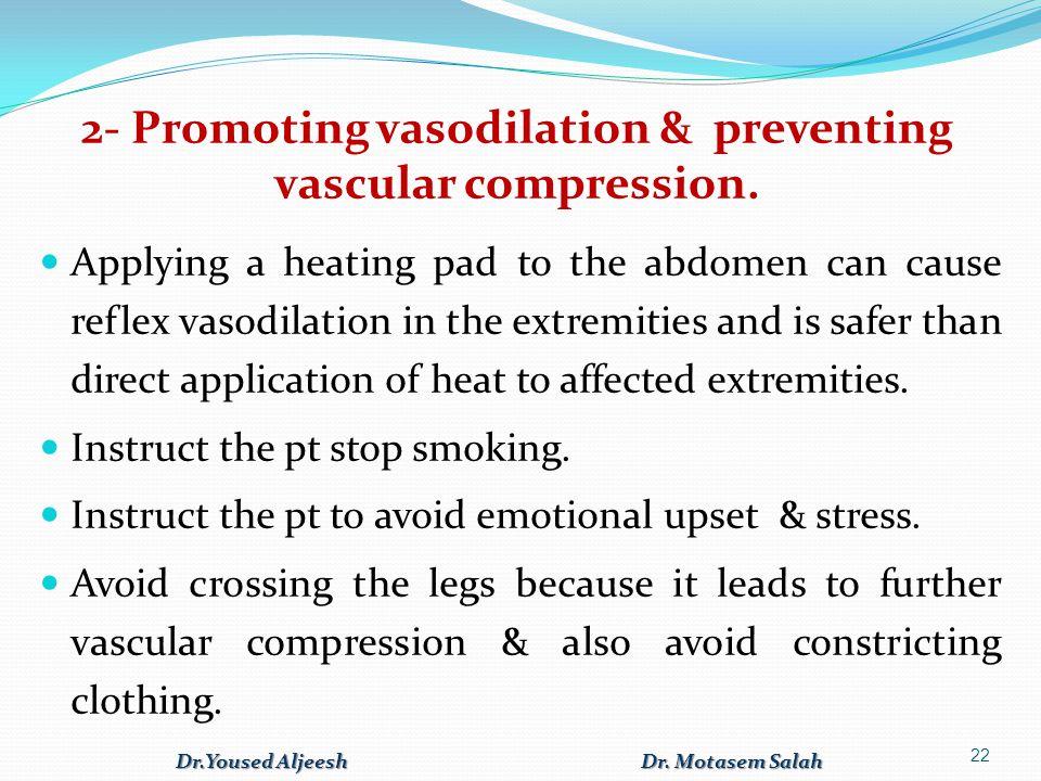 2- Promoting vasodilation & preventing vascular compression.