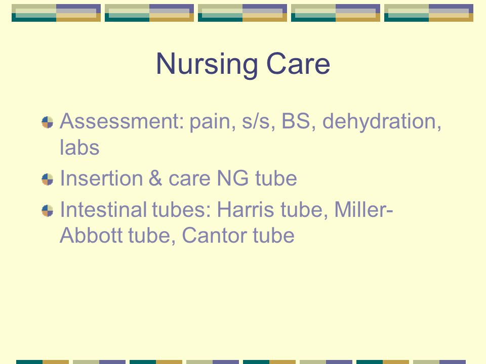 Nursing Care Assessment: pain, s/s, BS, dehydration, labs