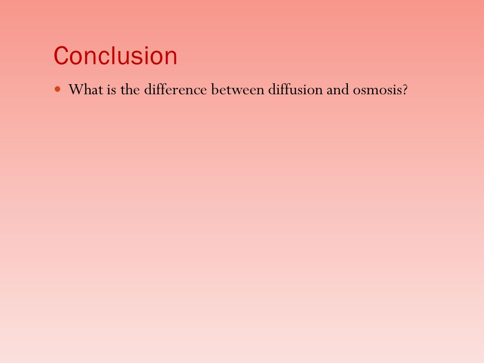 Conclusion What is the difference between diffusion and osmosis