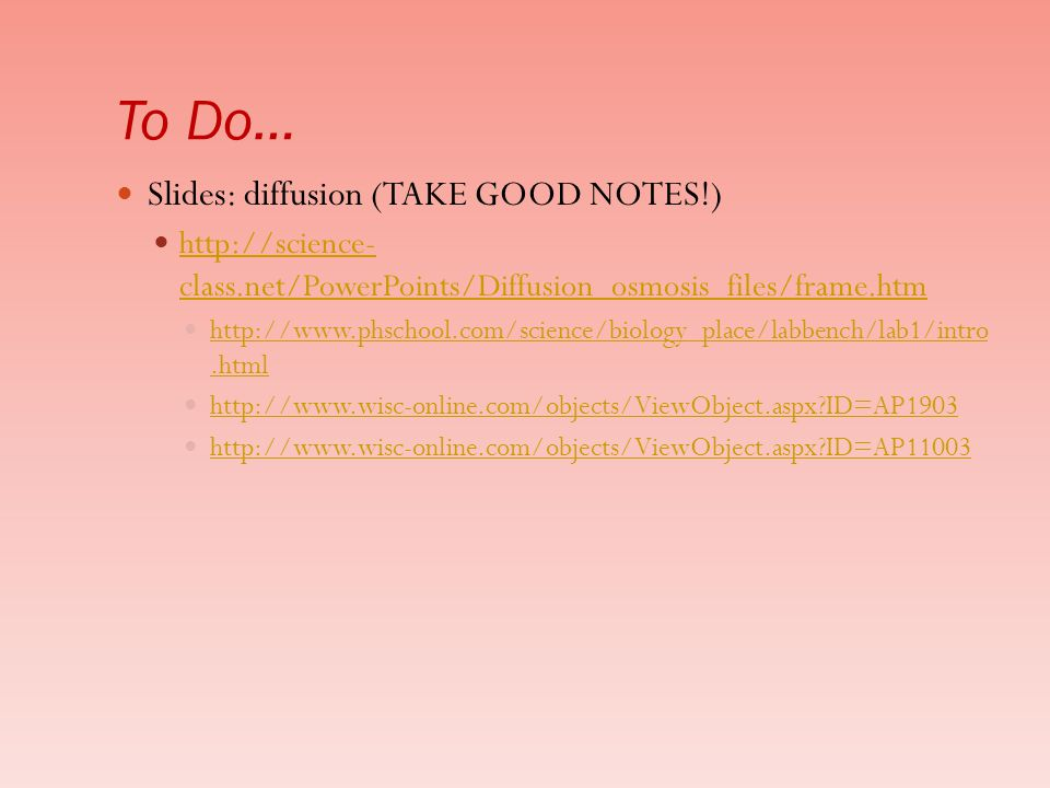 To Do… Slides: diffusion (TAKE GOOD NOTES!)