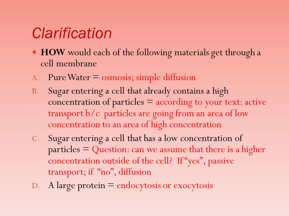Clarification HOW would each of the following materials get through a cell membrane. Pure Water = osmosis; simple diffusion.