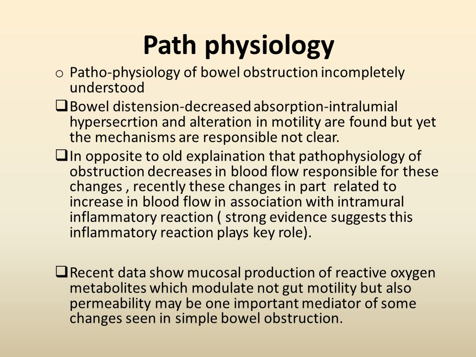 Path physiology Patho-physiology of bowel obstruction incompletely understood.