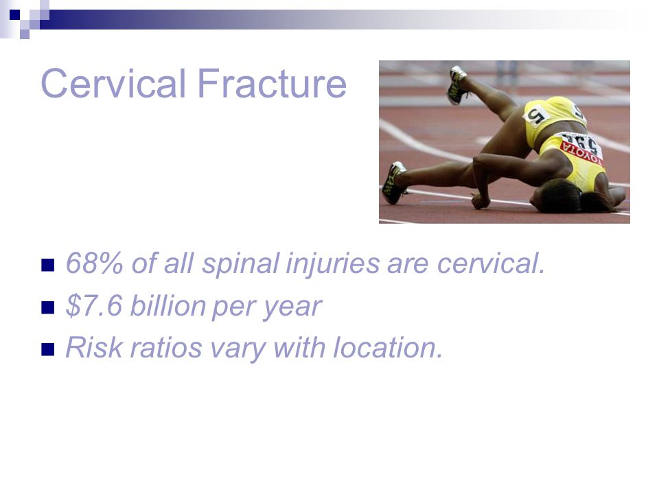 Cervical Fracture 68% of all spinal injuries are cervical.