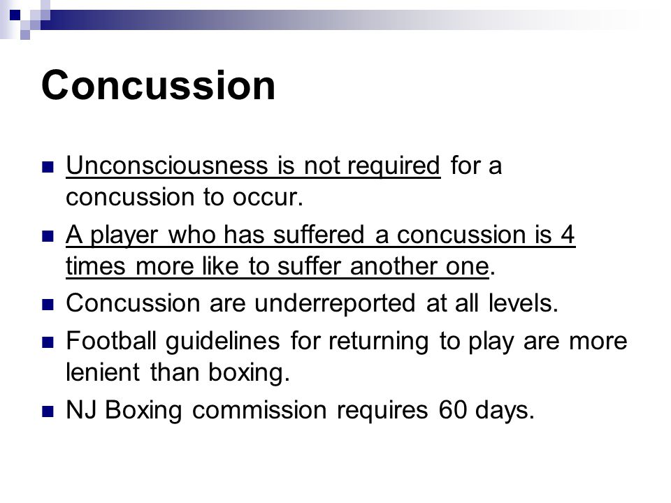 Concussion Unconsciousness is not required for a concussion to occur.
