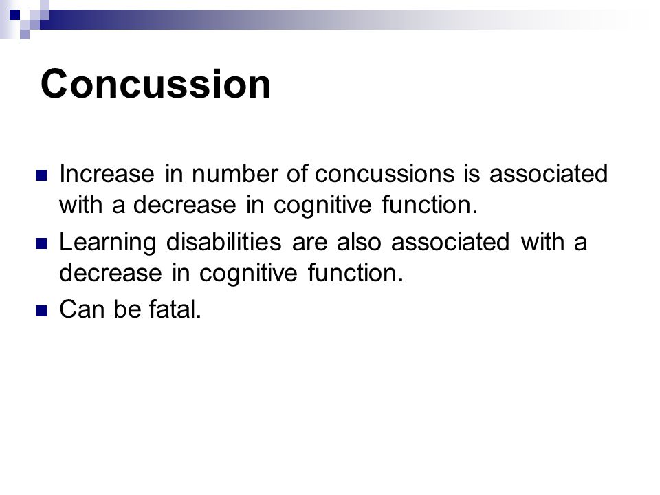 Concussion Increase in number of concussions is associated with a decrease in cognitive function.