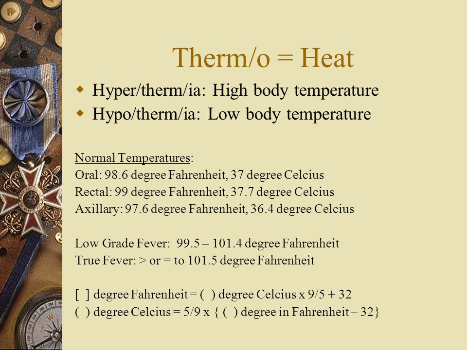 Therm/o = Heat Hyper/therm/ia: High body temperature